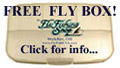 FREE FLY BOX WITH EACH $50 FLY PURCHASE !!!